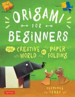 Origami for Beginners : The Creative World of Paper Folding - Florence Temko