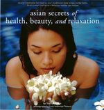 Asian Secrets of Health, Beauty, and Relaxation - Sophie Benge