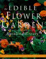 The Edible Flower Garden - Rosalind Creasy