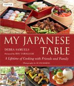 My Japanese Table : A Lifetime of Cooking with Friends and Family - Debra Samuels