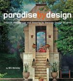 Paradise By Design : Tropical Residences and Resorts by Bensley Design Studios - Bill Bensley