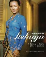 The Nyonya Kebaya : A Century of Straits Chinese Costume - Datin Seri