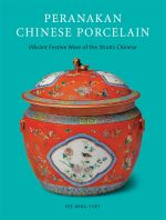 Peranakan Chinese Porcelain : Vibrant Festive Ware of the Straits Chinese - Kee Ming-Yuet