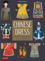 Chinese Dress : From the Qing Dynasty to the Present - Valery Garrett