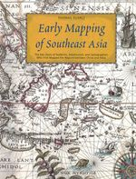 Early Mapping of Southeast Asia : The Epic Story of Seafarers, Adventurers, and Cartographers Who First Mapped the Regions Between China and India - Thomas Suarez