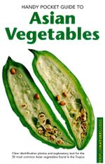 Handy Pocket Guide to Asian Vegetables - Wendy Hutton