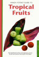 Handy Pocket Guide to Tropical Fruits - Wendy Hutton