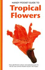 Handy Pocket Guide to Tropical Flowers - William Warren