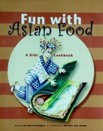 Fun with Asian Food : A Kid's Cookbook - Devagi Sanmugam