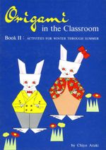 Origami in the Classroom Book 2 : Activities For Winter Through Summer - Chiyo Araki