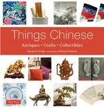 Things Chinese : Antiques, Crafts, Collectibles - Ronald G. G. Knapp