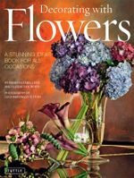 Decorating with Flowers : A Stunning Ideas Book for All Occasions - Roberto Caballero