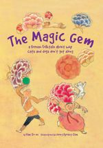 The Magic Gem : A Korean Folktale About Why Cats and Dogs Do Not Get Along - Kim So-un