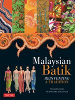 Malaysian Batik : Reinventing a Tradition - Peter Shotwell