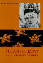 Arts of Japan : An Illustrated History - Hugo Munsterberg
