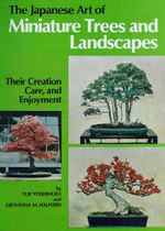 The Japanese Art of Minature Trees and Landscapes : Their Creation, Care, and Enjoyment - Yuji Yoshimura