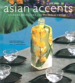 Asian Accents : Stunning Decorating and Entertaining Ideas - Lisa Kim-Tribolati
