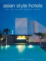 Asian Style Hotels : Bali, Java, Malaysia, Singapore, Thailand - Kim Inglis