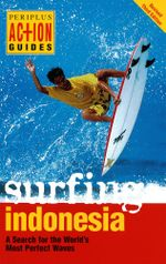 Surfing Indonesia : A Search for the World's Most Perfect Waves - Leonard Lueras
