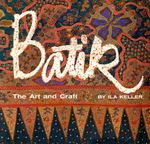 Batik : The Art and Craft - Ila Keller