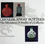 Chinese Snuff Bottles : The Adventures and Studies of a Colletor - Lilla S. Perry