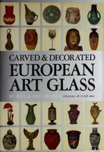 Carved & Decorated European Art Glass - Ray Grover