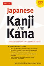 Japanese Kanji and Kana : A Complete Guide to the Japanese Writing System - Wolfgang Hadamitzky