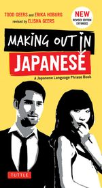 Making Out in Japanese : Revised Edition - Todd Geers