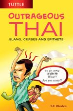 Outrageous Thai : Slang, Curses and Epithets (Thai Phrasebook) - T. F. Rhoden