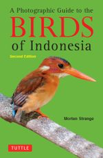 A Photographic Guide to the Birds of Indonesia : Second Edition - Morten Strange