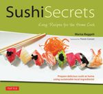 Sushi Secrets : Easy Recipes for the Home Cook - Marisa Baggett