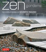 Zen Gardens : The Complete Works of Shunmyo Masuno, Japan's Leading Garden Designer - Mira Locher
