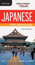 Japanese for Travelers : Useful Phrases, Travel Tips, Etiquette: Useful Phrases, Travel Tips, Etiquette - Rutherford Scott