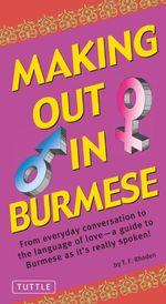 Making Out in Burmese : (Burmese Phrasebook) - T. F. Rhoden