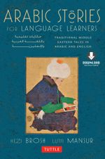 Arabic Stories for Language Learners : Traditional Middle-Eastern Tales In Arabic and English - Hezi Brosh