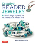 Creative Beaded Jewelry : 33 Exquisite Designs Inspired by the Arts of China, Japan, India and Tibet96 - Carolyn Schulz