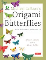 Michael LaFosse's Origami Butterflies : Elegant Designs from a Master Folder [Full-Color Book & Downloadable Instructional Media] - Michael G. LaFosse