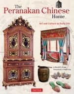 The Peranakan Chinese Home : Art and Culture in Daily Life - Ronald G. Knapp