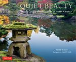 Quiet Beauty : The Japanese Gardens of North America - Kendall H. Brown