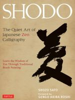 Shodo : The Quiet Art of Japanese Zen Calligraphy - Shozo Sato