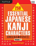 250 Essential Japanese Kanji Characters Volume 1 Revised - Kanji Text Research University of Tokyo