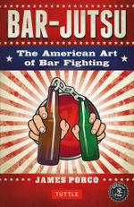 Bar-Jutsu : The American Art of Bar Fighting - James Porco