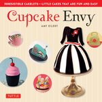 Cupcake Envy : Irresistible Cakelets - Little Cakes that are Fun and Easy - Amy Eilert
