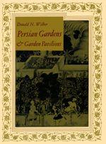 Persian Gardens & Garden Pavilions - Donald N. Wilber