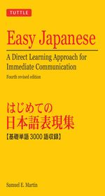 Easy Japanese : A Direct Learning Approach for Immediate Communication (Japanese Phrasebook) - Samuel E. Martin