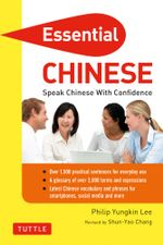 Essential Chinese : Speak Chinese with Confidence! (Mandarin Chinese Phrasebook) - Philip Yungkin Lee