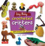 Itty Bitty Crocheted Critters : Amigurumi with Attitude! - Erin Clark