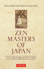 Zen Masters of Japan : The Second Step East - Richard Bryan McDaniel
