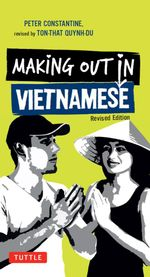 Making Out in Vietnamese : Revised Edition (Vietnamese Phrasebook) - Peter Constantine