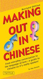 Making Out in Chinese : Revised Edition (Mandarin Chinese Phrasebook) - Ray Daniels